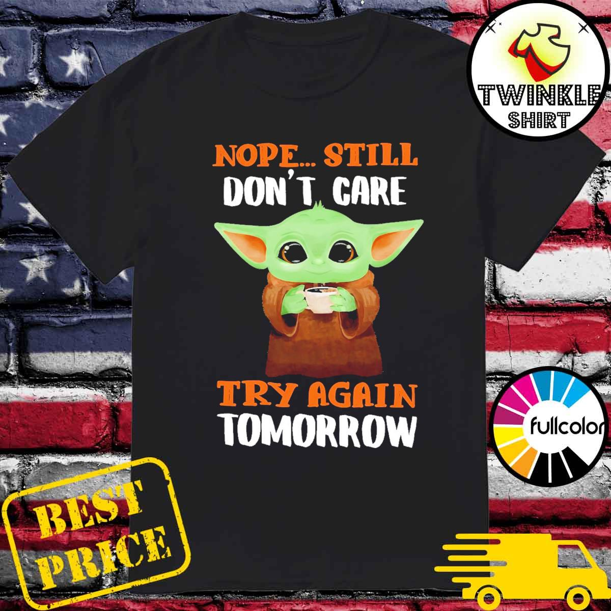 Official Star Wars Baby Yoda Nope Still Don't Care Try Again Tomorrow Shirt