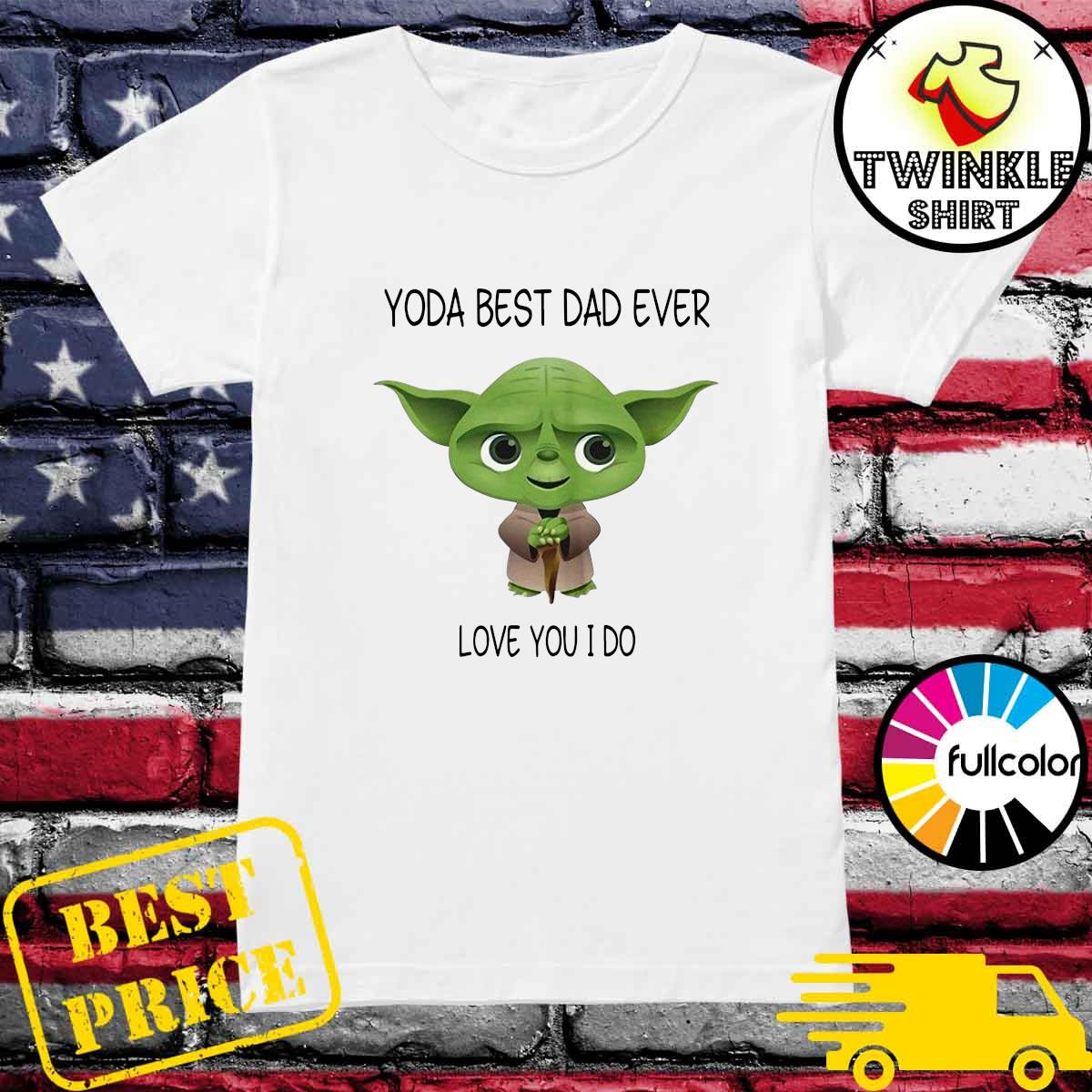 Official Star Wars Yoda Best Dad Ever Love You I Do - Happy Father's Day 2021 Shirt Ladies