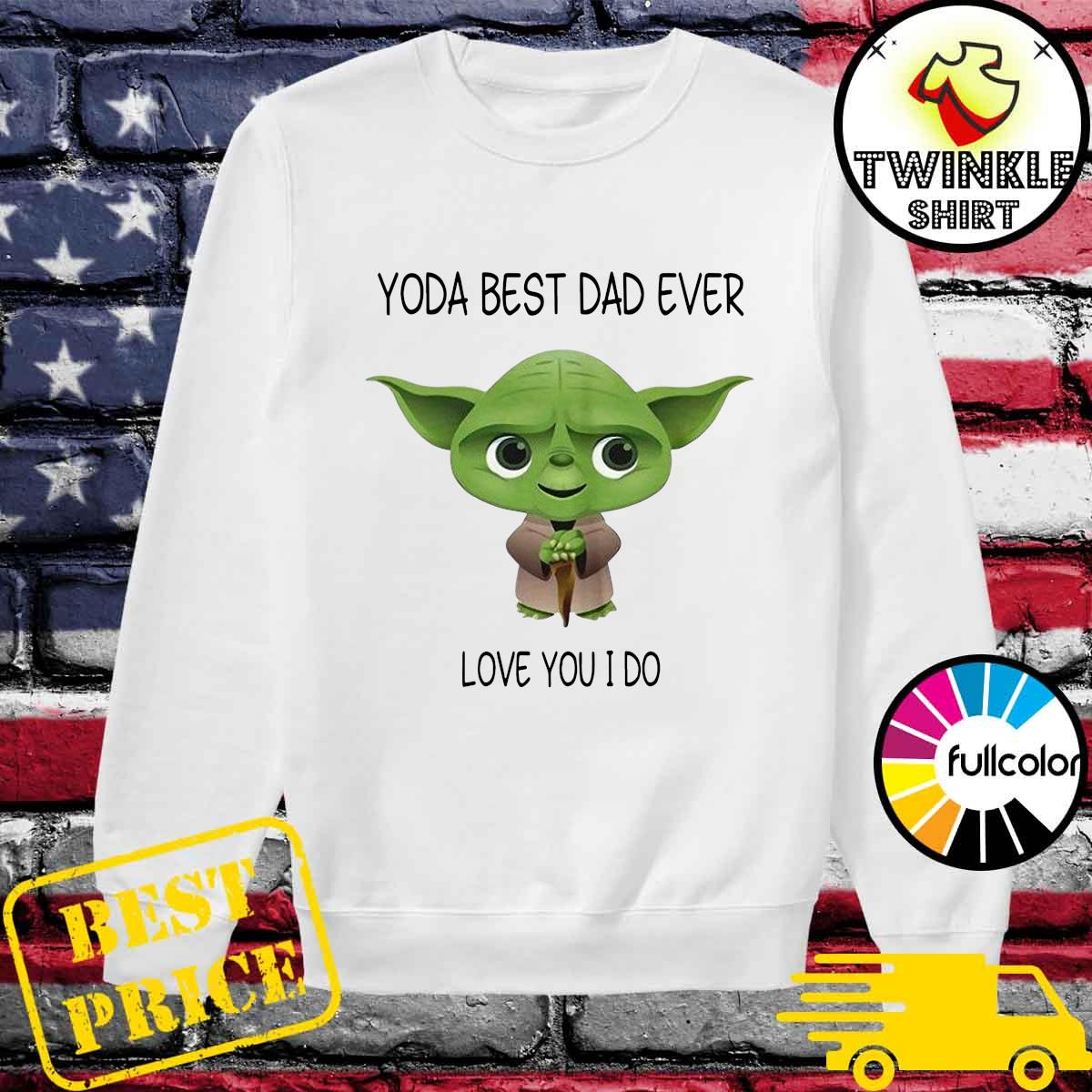 Official Star Wars Yoda Best Dad Ever Love You I Do - Happy Father's Day 2021 Shirt Sweater