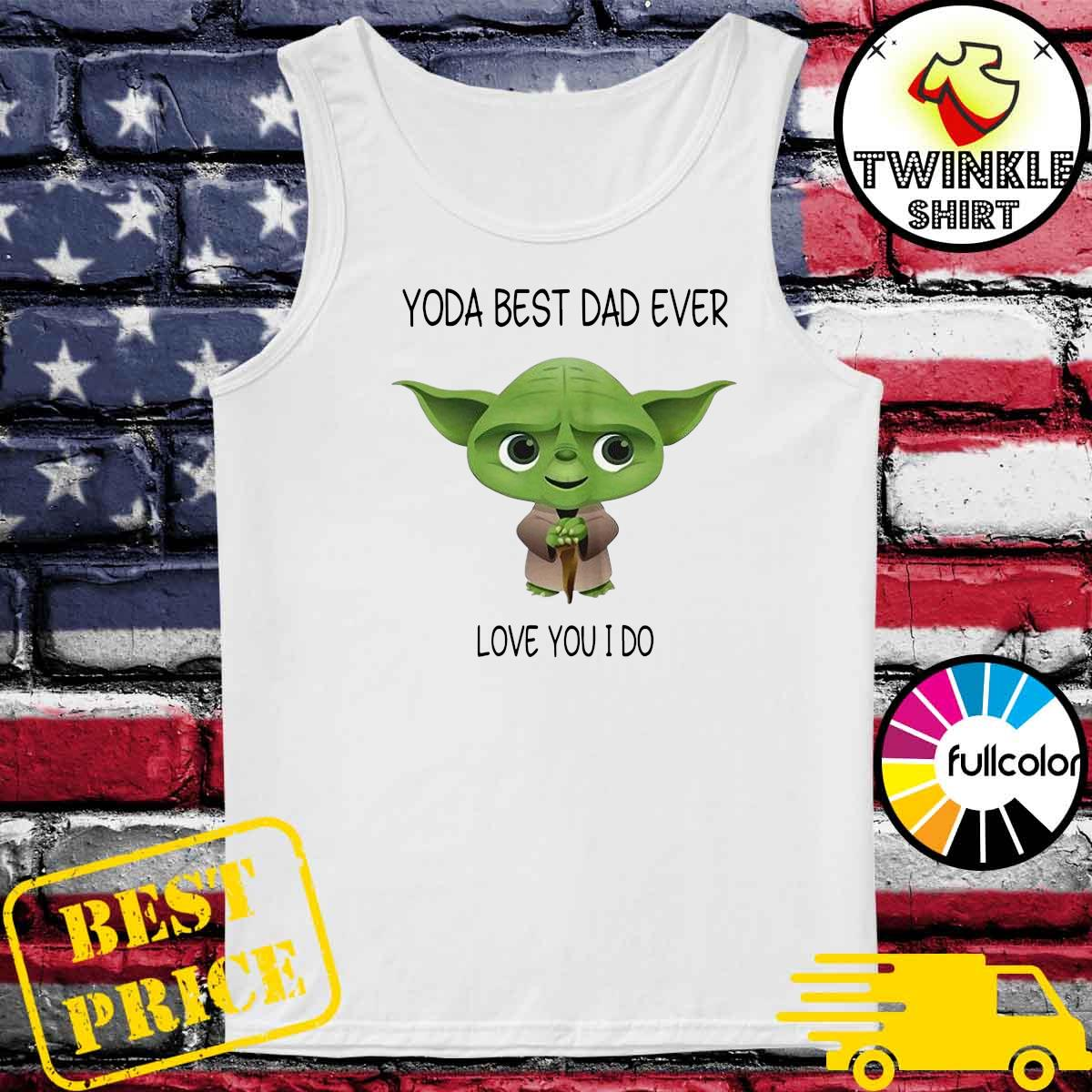 Official Star Wars Yoda Best Dad Ever Love You I Do - Happy Father's Day 2021 Shirt Tank-top