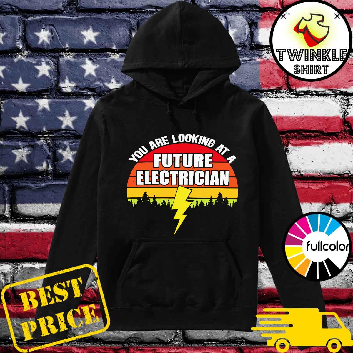 Official Vintage Retro You Are Looking At A Future Electrician Shirt Hoodie