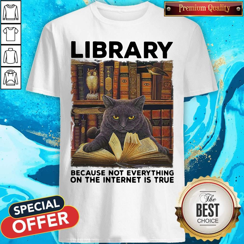 Black Cat Library Because Not Everything On The Internet Is True Shirt