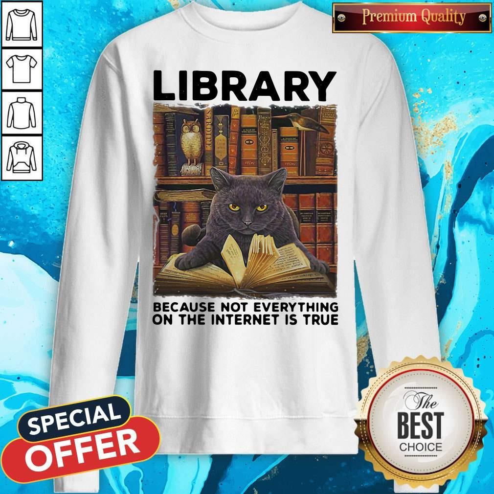 Black Cat Library Because Not Everything On The Internet Is True Sweatshirt