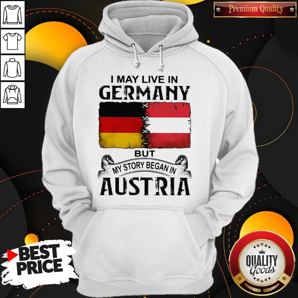 I May Live In GERMANY But My Story Began In AUSTRIA Hoodie